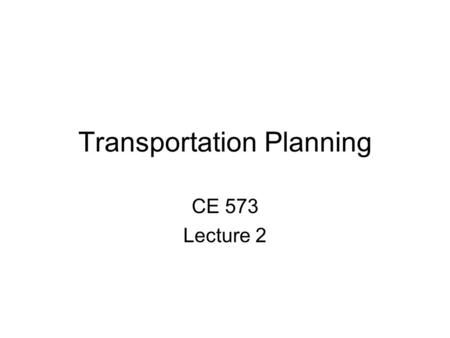 Transportation Planning CE 573 Lecture 2. Topics Multimodal Transportation Planning Define sustainable transportation Measure sustainable transportation.