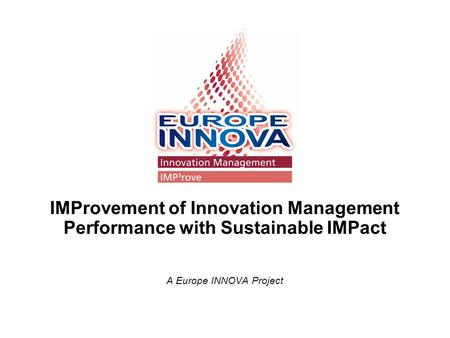 IMProvement of Innovation Management Performance with Sustainable IMPact A Europe INNOVA Project.