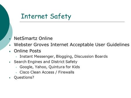 Internet Safety NetSmartz Online Webster Groves Internet Acceptable User Guidelines Online Posts Instant Messenger, Blogging, Discussion Boards Search.