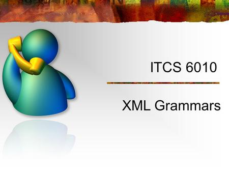 ITCS 6010 XML Grammars. What is a Grammar? Specifies what can be said—all the possible sentences and phrases that can be recognized Includes entry via.