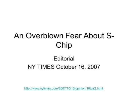 An Overblown Fear About S- Chip Editorial NY TIMES October 16, 2007