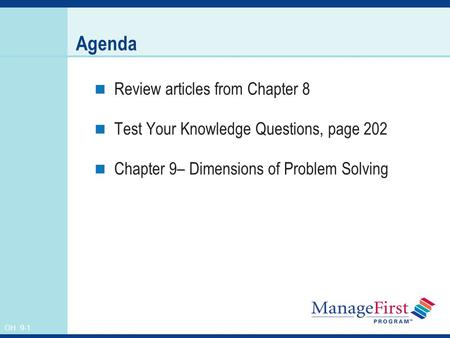 OH 9-1 Agenda Review articles from Chapter 8 Test Your Knowledge Questions, page 202 Chapter 9– Dimensions of Problem Solving.