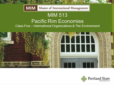 MIM 513 Pacific Rim Economies Class Five – International Organizations & The Environment.