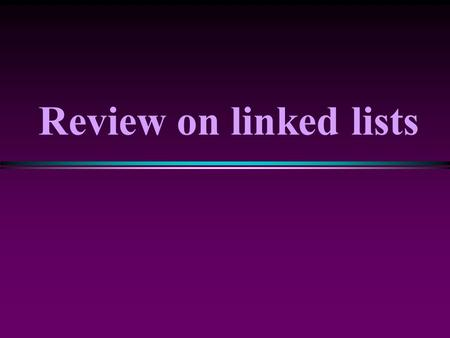 "Review on linked lists. Motivation * A ""List"" is a useful structure to hold a collection of data. n Currently, we use arrays for lists * Examples: List."