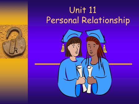 Unit 11 Personal Relationship. Learning Objectives  To talk about the personality that influences your life.  To discuss the ways to build up your personal.