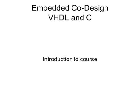 Embedded Co-Design VHDL and C Introduction to course.