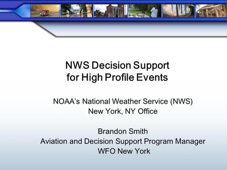 NOAA's National Weather Service (NWS) New York, NY Office Brandon Smith Aviation and Decision Support Program Manager WFO New York NWS Decision Support.