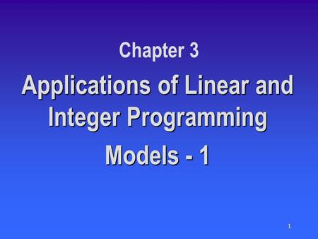 1 Chapter 3 Applications of Linear and Integer Programming Models - 1.