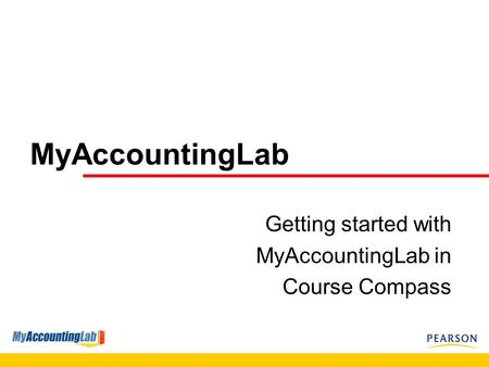 MyAccountingLab Getting started with MyAccountingLab in Course Compass.