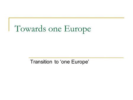 Towards one Europe Transition to 'one Europe'. One Europe – what does it mean? Liberal democratic constitutional government and adherence to democratic.
