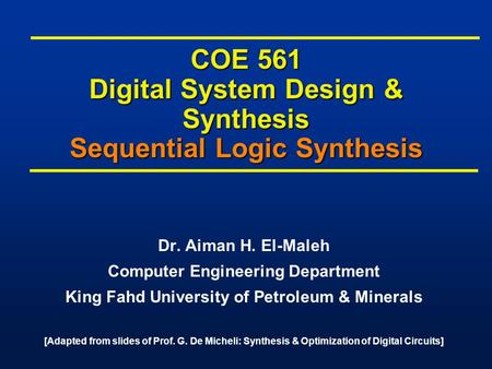 COE 561 Digital System Design & Synthesis Sequential Logic Synthesis Dr. Aiman H. El-Maleh Computer Engineering Department King Fahd University of Petroleum.