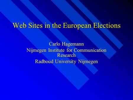Web Sites in the European Elections Carlo Hagemann Nijmegen Institute for Communication Research Radboud University Nijmegen.