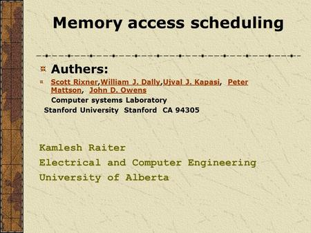 Memory access scheduling Authers: Scott RixnerScott Rixner,William J. Dally,Ujval J. Kapasi, Peter Mattson, John D. OwensWilliam J. DallyUjval J. KapasiPeter.