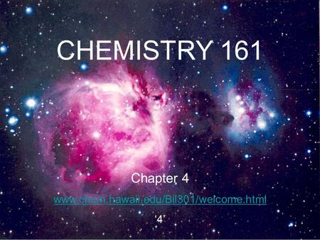 CHEMISTRY 161 Chapter 4 www.chem.hawaii.edu/Bil301/welcome.html '4'