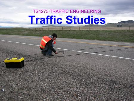Traffic Studies TS4273 TRAFFIC ENGINEERING. Reasons To <strong>Collect</strong> <strong>Data</strong> 1.Managing the physical system (replaced, repaired, anticipated schedule) 2.Investigating.