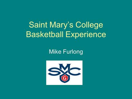 Saint Mary's College Basketball Experience Mike Furlong.