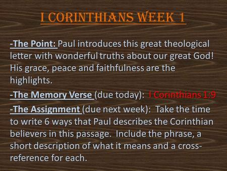 I Corinthians Week 1 -The Point: Paul introduces this great theological letter with wonderful truths about our great God! His grace, peace and faithfulness.