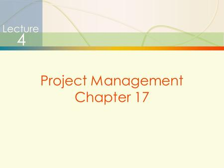 Lecture 4 Project Management Chapter 17.