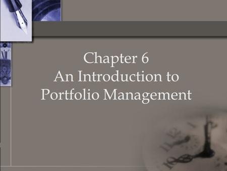 Chapter 6 An Introduction to Portfolio Management.