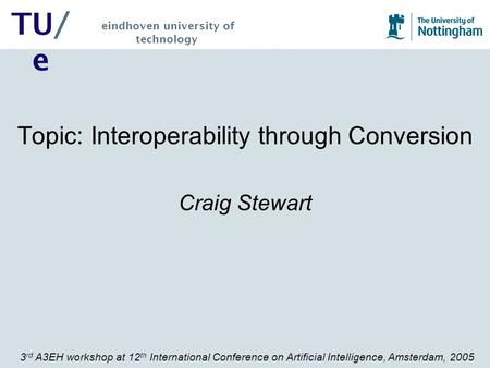 3 rd A3EH workshop at 12 th International Conference on Artificial Intelligence, Amsterdam, 2005 TU/ e eindhoven university of technology Topic: Interoperability.