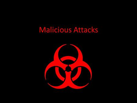 "Malicious Attacks. Introduction Commonly referred to as: malicious software/ ""malware"", computer viruses Designed to enter computers without the owner's."
