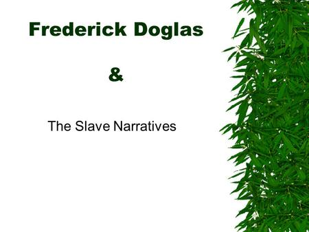 Frederick Doglas & The Slave Narratives Slave Narratives as Protest Writing 1.The Abolitionist Movement 2. Slave Narratives as Autobiography 3. Function.