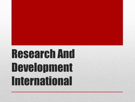Research And Development International.