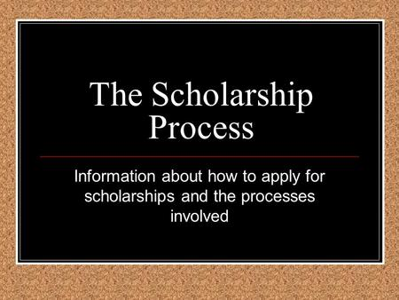 The Scholarship Process Information about how to apply for scholarships and the processes involved.