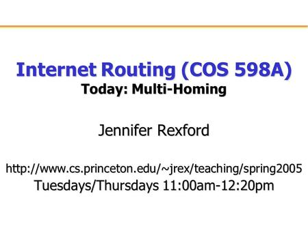 Internet Routing (COS 598A) Today: Multi-Homing Jennifer Rexford  Tuesdays/Thursdays 11:00am-12:20pm.