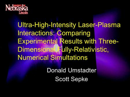 Ultra-High-Intensity Laser-Plasma Interactions: Comparing Experimental Results with Three- Dimensional,Fully-Relativistic, Numerical Simultations Donald.
