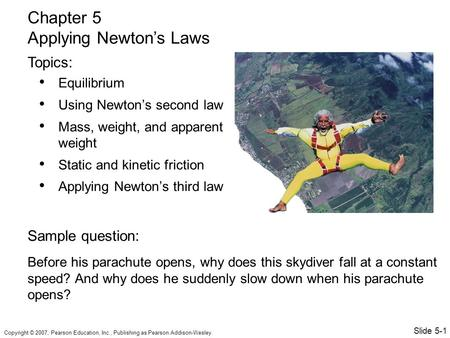 Copyright © 2007, Pearson Education, Inc., Publishing as Pearson Addison-Wesley. Equilibrium Using Newton's second law Mass, weight, and apparent weight.