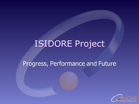 ISIDORE Project Progress, Performance and Future.