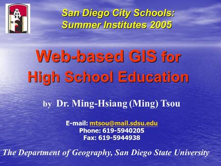 Web-based GIS for High School Education by Dr. Ming-Hsiang (Ming) Tsou   Phone: 619-5940205 Fax: 619-5944938.