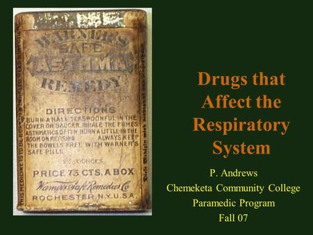 Drugs that Affect the Respiratory System P. Andrews Chemeketa Community College Paramedic Program Fall 07.