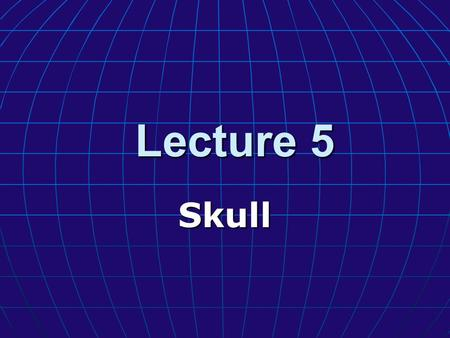 Lecture 5 Skull. Objectives: learn the bones of the braincase learn the bones of the braincase learn the bones of the face and palate learn the bones.