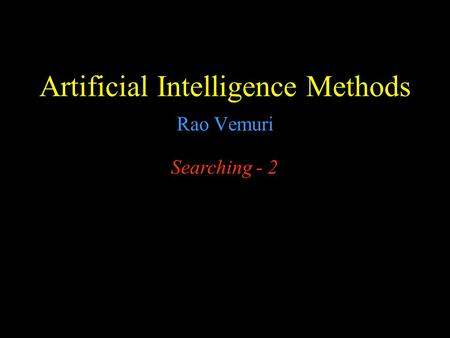 Artificial Intelligence Methods Rao Vemuri Searching - 2.