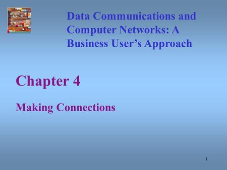 1 Chapter 4 Making Connections Data Communications and Computer Networks: A Business User's Approach.