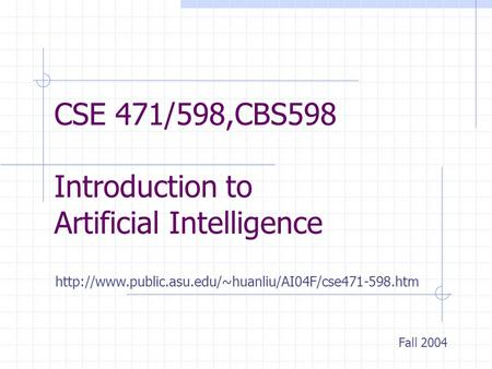 CSE 471/598,CBS598 Introduction to Artificial Intelligence Fall 2004
