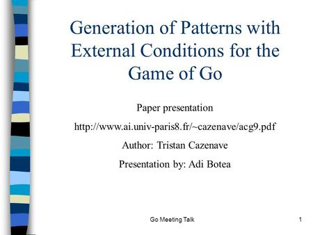 Go Meeting Talk1 Generation of Patterns with External Conditions for the Game of Go Paper presentation
