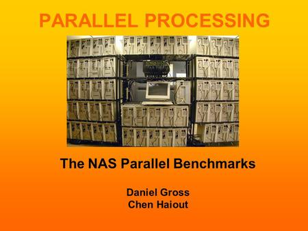 PARALLEL PROCESSING The NAS Parallel Benchmarks Daniel Gross Chen Haiout.