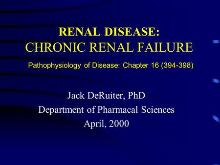 Pathophysiology of Disease: Chapter 16 (394-398) RENAL DISEASE: CHRONIC RENAL FAILURE Pathophysiology of Disease: Chapter 16 (394-398) Jack DeRuiter, PhD.