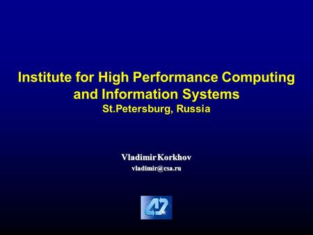 Institute for High Performance Computing and Information Systems St.Petersburg, Russia Vladimir Korkhov