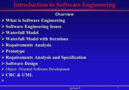 1 Lecture 5 Introduction to Software Engineering Overview  What is Software Engineering  Software Engineering Issues  Waterfall Model  Waterfall Model.