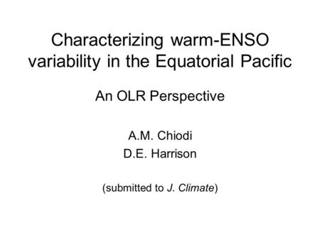Characterizing warm-ENSO variability in the Equatorial Pacific An OLR Perspective A.M. Chiodi D.E. Harrison (submitted to J. Climate)