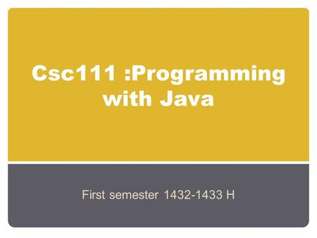 Csc111 :Programming with Java First semester 1432-1433 H.