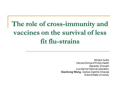 The role of cross-immunity and vaccines on the survival of less fit flu-strains Miriam Nuño Harvard School of Public Health Gerardo Chowell Los Alamos.