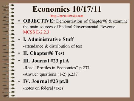 Economics 10/17/11  OBJECTIVE: Demonstration of Chapter#6 & examine the main sources of Federal Governmental Revenue. MCSS E-2.2.3.