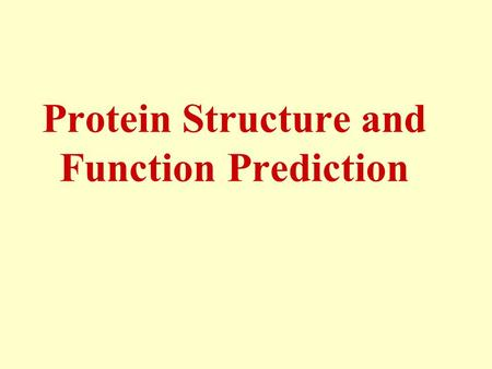Protein Structure and Function Prediction. Predicting 3D Structure –Comparative modeling (homology) –Fold recognition (threading) Outstanding difficult.