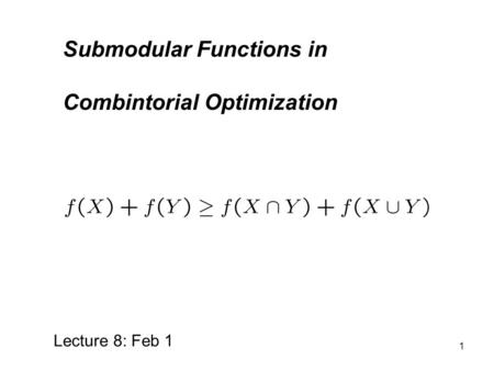 1 Submodular Functions in Combintorial Optimization Lecture 6: Jan 26 Lecture 8: Feb 1.