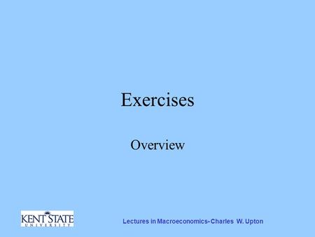 Lectures in Macroeconomics- Charles W. Upton Exercises Overview.